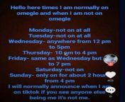 Their schedule on Omegle, if you are on Omegle at these times try to screen record so we can capture more of their face. from depfile omegle